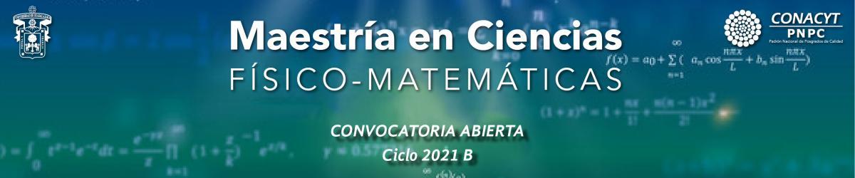 Maestría en Ciencias Físico Matemáticas - Convocatoria 2021 B