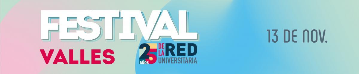 Festival Valles, 25 años de la RED UNIVERSITARIA